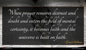 Ernest Holmes quote : When prayer removes distrust ...