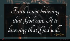 Ben Stein quote : Faith is not believing ...