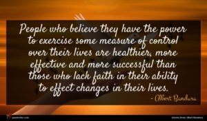 Albert Bandura quote : People who believe they ...