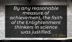 E. O. Wilson quote : By any reasonable measure ...