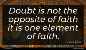 Paul Tillich quote : Doubt is not the ...