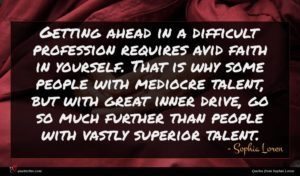 Sophia Loren quote : Getting ahead in a ...