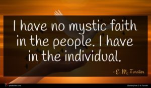 E. M. Forster quote : I have no mystic ...