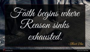Albert Pike quote : Faith begins where Reason ...