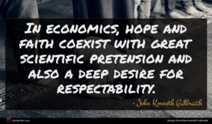 John Kenneth Galbraith quote : In economics hope and ...