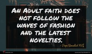 Pope Benedict XVI quote : An Adult faith does ...