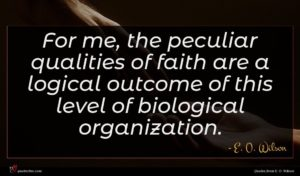 E. O. Wilson quote : For me the peculiar ...