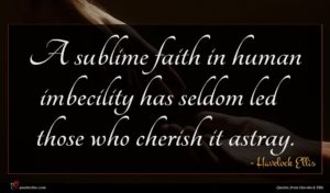Havelock Ellis quote : A sublime faith in ...