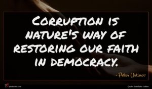 Peter Ustinov quote : Corruption is nature's way ...