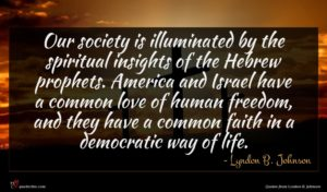 Lyndon B. Johnson quote : Our society is illuminated ...