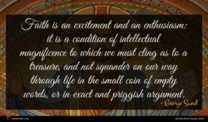 George Sand quote : Faith is an excitement ...
