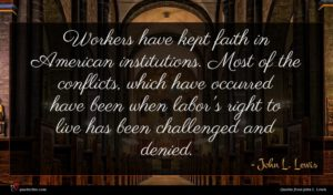 John L. Lewis quote : Workers have kept faith ...
