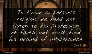 Eric Hoffer quote : To know a person's ...