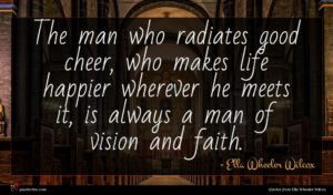 Ella Wheeler Wilcox quote : The man who radiates ...