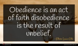 Edwin Louis Cole quote : Obedience is an act ...