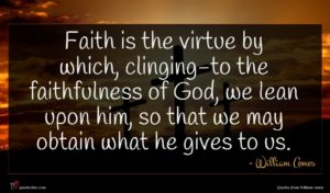 William Ames quote : Faith is the virtue ...
