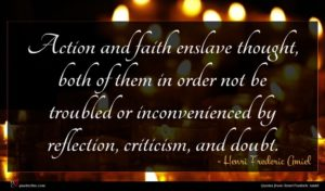 Henri Frederic Amiel quote : Action and faith enslave ...