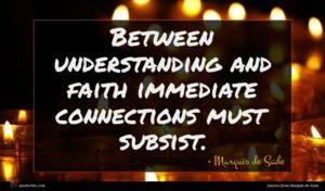 Marquis de Sade quote : Between understanding and faith ...