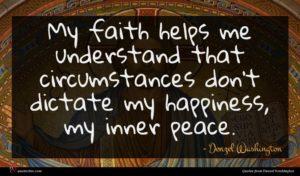 Denzel Washington quote : My faith helps me ...
