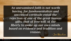 Jon Meacham quote : An unexamined faith is ...