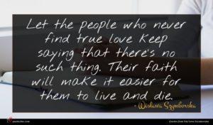 Wisława Szymborska quote : Let the people who ...