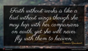 Francis Beaumont quote : Faith without works is ...