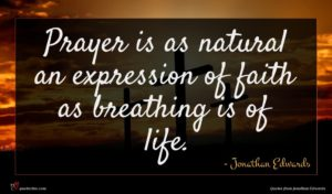 Jonathan Edwards quote : Prayer is as natural ...