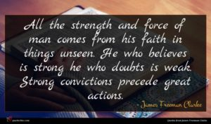 James Freeman Clarke quote : All the strength and ...