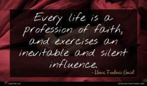 Henri Frederic Amiel quote : Every life is a ...