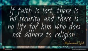 Muhammad Iqbal quote : If faith is lost ...