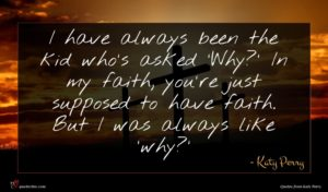 Katy Perry quote : I have always been ...