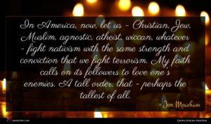 Jon Meacham quote : In America now let ...