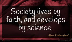 Henri Frederic Amiel quote : Society lives by faith ...