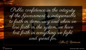 Adlai E. Stevenson quote : Public confidence in the ...