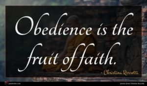 Christina Rossetti quote : Obedience is the fruit ...
