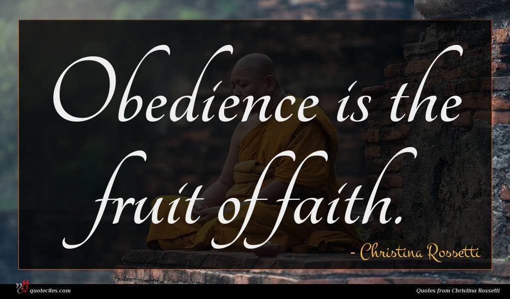 Obedience is the fruit of faith.