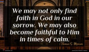 Thomas S. Monson quote : We may not only ...