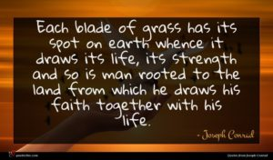 Joseph Conrad quote : Each blade of grass ...