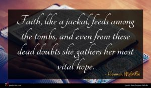 Herman Melville quote : Faith like a jackal ...