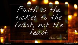 Edwin Louis Cole quote : Faith is the ticket ...