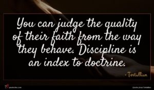 Tertullian quote : You can judge the ...