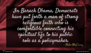 Mike McCurry quote : In Barack Obama Democrats ...