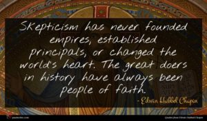 Edwin Hubbel Chapin quote : Skepticism has never founded ...