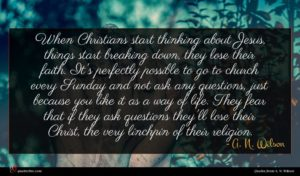 A. N. Wilson quote : When Christians start thinking ...