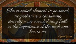 Bruce Barton quote : The essential element in ...