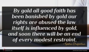Sextus Propertius quote : By gold all good ...