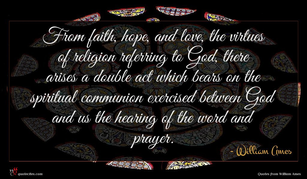 From faith, hope, and love, the virtues of religion referring to God, there arises a double act which bears on the spiritual communion exercised between God and us the hearing of the word and prayer.