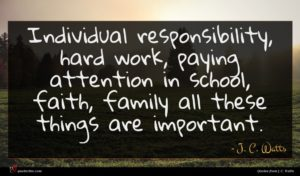 J. C. Watts quote : Individual responsibility hard work ...