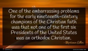 Mortimer Adler quote : One of the embarrassing ...