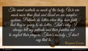Benjamin Carson quote : The mind controls so ...